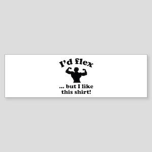 I'd Flex... But I Like This Shirt! Sticker (Bumper