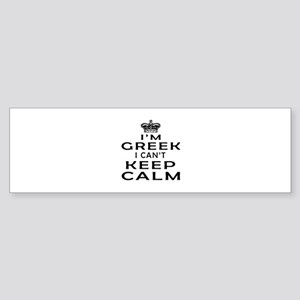 I Am Greek I Can Not Keep Calm Sticker (Bumper)