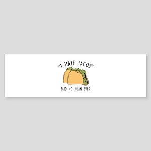 I Hate Tacos - Said No Juan Ever Sticker (Bumper)