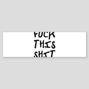 F*ck this shit! Bumper Sticker