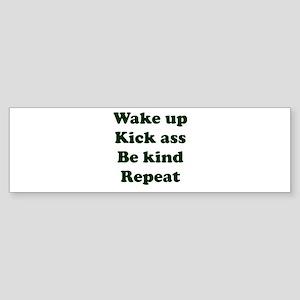 Wake Up Kick Ass Be Kind Repeat Bumper Sticker