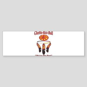 Ghetto-Rez-Ball Were The Best Bumper Sticker