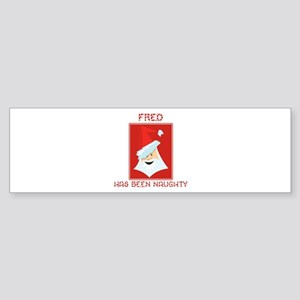 FRED has been naughty Bumper Sticker
