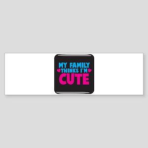 My Family thinks Im cute! Sticker (Bumper)