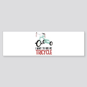 I Want To Ride My Tricycle Bumper Sticker