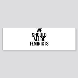 We Should All Be Feminist Bumper Sticker
