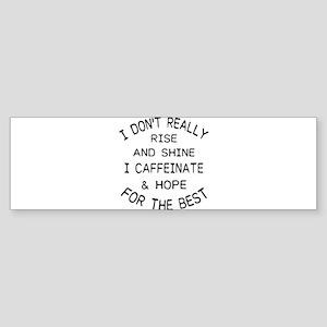 i don't really rise and shine i Bumper Sticker