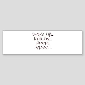 wake up kick ass sleep repeat Bumper Sticker
