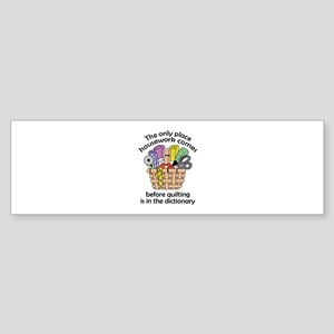 QUILTING BEFORE HOUSEWORK Bumper Sticker