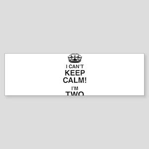 I Can't Keep Calm I'm Two Bumper Sticker