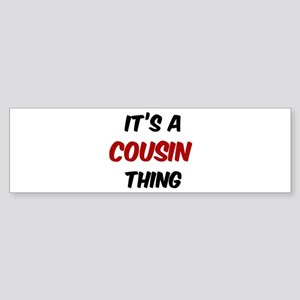 Cousin thing Bumper Sticker