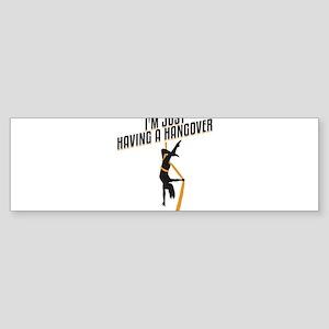 I'm Just Having A Hangover Gift Bumper Sticker