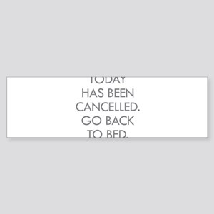 Today Has Been Cancelled. Go Back To Bed. Bumper S