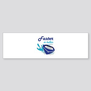 FASTER IS BETTER Bumper Sticker
