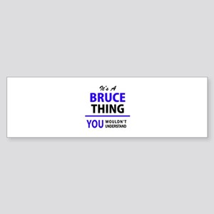 It's BRUCE thing, you wouldn't unde Bumper Sticker