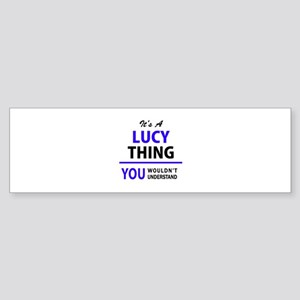 It's LUCY thing, you wouldn't under Bumper Sticker