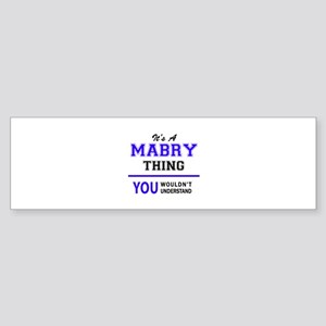 It's MABRY thing, you wouldn't unde Bumper Sticker