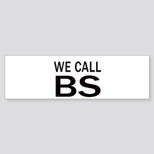 We Call BS Bumper Sticker