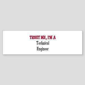 Trust Me I'm a Technical Engineer Bumper Sticker