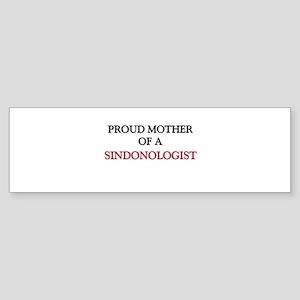 Proud Mother Of A SINDONOLOGIST Bumper Sticker