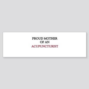 Proud Mother Of An ACUPUNCTURIST Bumper Sticker