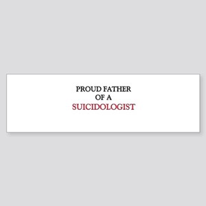 Proud Father Of A SUICIDOLOGIST Bumper Sticker