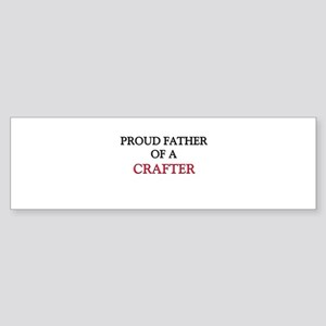 Proud Father Of A CRAFTER Bumper Sticker