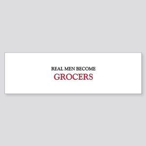 Real Men Become Grocers Bumper Sticker