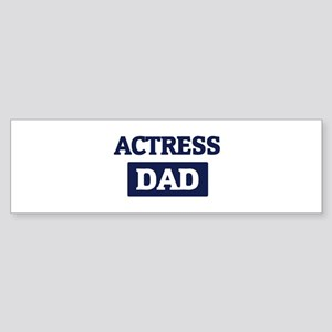 ACTRESS Dad Bumper Sticker