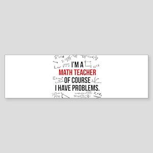 Math Teacher Problems Bumper Sticker