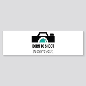 Born to Shoot Forced to Work Bumper Sticker