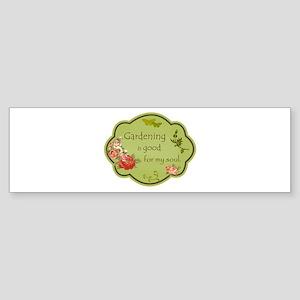 Gardening is good for my soul Bumper Sticker