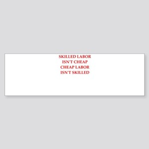skilled labor Bumper Sticker