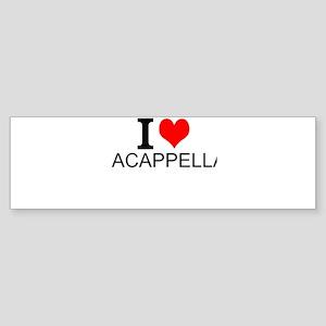 I Love Acappella Bumper Sticker
