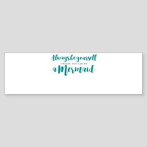 ALWAYS BE A MERMAID Bumper Sticker