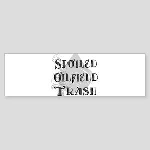 Spoiled Oilfield Bumper Sticker