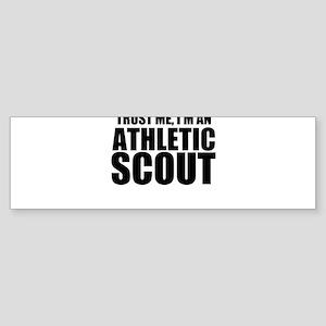 Trust Me, I'm An Athletic Scout Bumper Sticker
