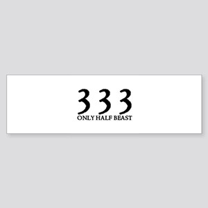 333 ONLY HALF BEAST Bumper Sticker