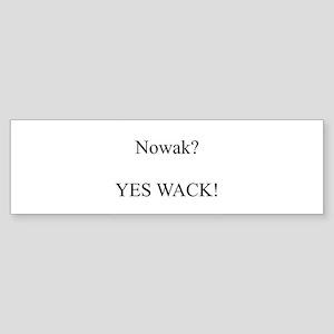 Nowak? YES WACK! Bumper Sticker