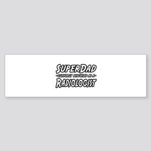 """Super Dad...Radiologist"" Bumper Sticker"