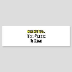 """""""No Fear, Greek is Here"""" Bumper Sticker"""