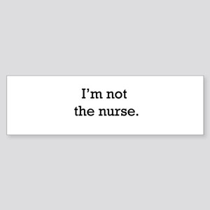 I'm not the nurse Bumper Sticker