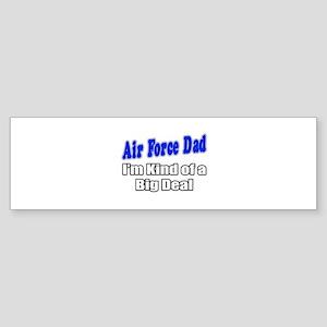 """""""Air Force Dad...Big Deal"""" Bumper Sticker"""
