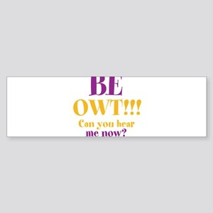 BE OWT!!! Sticker (Bumper)
