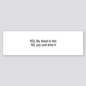 YES My diesel is fast NO you cant drive it Sticker
