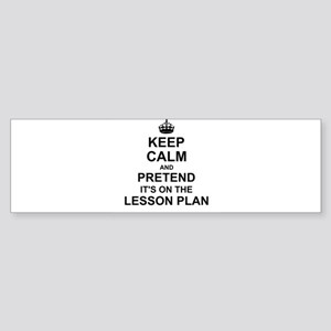 Keep Calm and Pretend its on the lesson plan Bumpe
