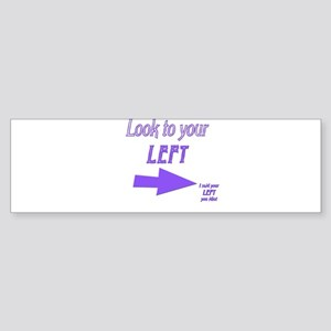 Look To Your Left Sticker (Bumper)