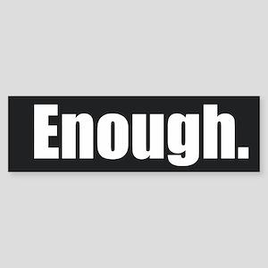 Enough. Bumper Sticker