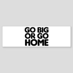 Go Big Sticker (Bumper)