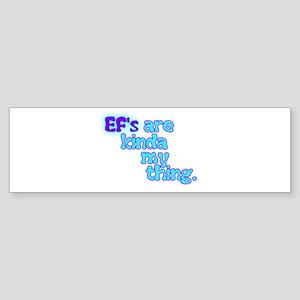Ef's Are Kinda My Thing Bumper Sticker